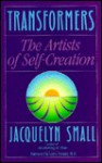 Transformers: The Artists of Self-Creation - Jacquelyn Small, Larry Dossey
