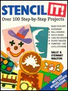 Stencil It!: Over One Hundred Step-By-Step Projects - Sally Walton, Stewart Walton