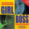 Girl Boss: Running the Show Like the Big Chicks: Entrepreneurial Skills, Stories, and Encouragement for Modern Girls - Stacy Kravetz, Gillian Anderson