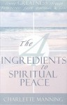 The 4 Ingredients to Spiritual Peace: Living Greatness Through Forgiveness, Faith, Gratitude, & Love - Charlette Manning