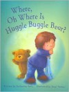 Where, Oh Where Is Huggle Buggle Bear? - Katherine Sully, Janet Samuel