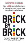 Brick by Brick: How LEGO Rewrote the Rules of Innovation and Conquered the Global Toy Industry - David Robertson