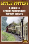 Little Puffers - A Guide to Britain's Narrow Gauge Railways 2012-2013 - John Robinson