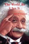 The World as I See It - Albert Einstein
