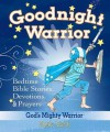 Goodnight Warrior: God's Mighty Warrior Bedtime Bible Stories, Devotions, & Prayers - Sheila Walsh