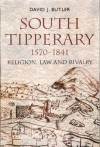 South Tipperary, 1570-1841: Religion, Land and Rivalry - David J. Butler