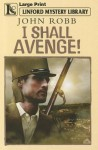 I Shall Avenge! - John Robb