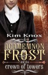 Agamemnon Frost and the Crown of Towers - Kim Knox