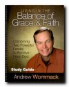 Living in the Balance of Grace and Faith - Study Guide: Combining Two Powerful Forces to Receive From God - Andrew Wommack