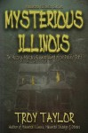 Mysterious Illinois (Haunted Illinois Series) - Troy Taylor