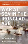War at Sea in the Ironclad Age (Smithsonian History of Warfare) - Richard Hill