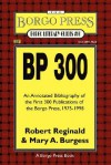 BP 300: An Annotated Bibliography of the Publications of the Borgo Press, 1976-1998 - Robert Reginald