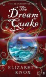The Dream Quake (Dreamhunter Duet) - Elizabeth Knox