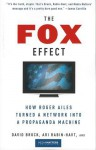 The Fox Effect: How Roger Ailes Turned a Network into a Propaganda Machine (Audio) - David Brock, Ari Rabin-Havt, MediaMatters.org, Bob Dunsworth