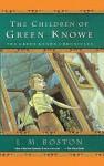 Children Of Green Knowe - L.M. Boston, Peter Boston