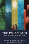 The Pagan Path: The Wiccan Way of Life - Stewart Farrar, Stewart Farrar, Gavin Bone