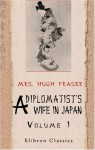 A Diplomatist's Wife In Japan: Letters From Home To Home. Volume 1 - Hugh Fraser