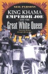 King Khama, Emperor Joe, and the Great White Queen: Victorian Britain through African Eyes - Neil Parsons