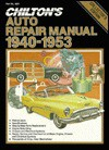 Chilton's Auto Repair Manual, 1940 1953 - Kerry A. Freeman