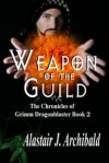 Weapon Of The Guild [The Chronicles of Grimm Dragonblaster Book 2] - Alastair J. Archibald