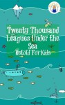 Twenty Thousand Leagues Under the Sea Retold For Kids (Beginner Reader Classics) - Jules Verne, Max James