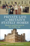 A Brief Guide to Private Life in Britain's Stately Homes - Michael Paterson