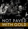 Not Paved with Gold: Italian-Canadian Immigrants in the 1970s - Vincenzo Pietropaolo