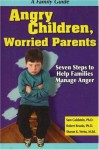 Angry Children, Worried Parents: Seven Steps to Help Families Manage Anger (Seven Steps Family Guides) - Sam Goldstein, Robert B. Brooks, Sharon K. Weiss, Sharon Weiss