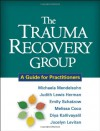 The Trauma Recovery Group: A Guide for Practitioners - Michaela Mendelsohn, Judith Lewis Herman, Emily Schatzow, Melissa Coco, Diya Kallivayalil, Jocelyn Levitan
