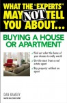 """What the """"Experts"""" May Not Tell You About(TM)...Buying a House or Apartment (What the Experts May Not Tell You About...) - Dan Ramsey"""