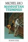 Manhattan terminus: roman - Michel Rio