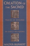 Creation of the Sacred: Tracks of Biology in Early Religions - Walter Burkert