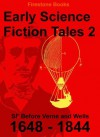 Early Science Fiction Tales 2: SF Before Verne and Wells (1648 - 1844) (Annotated) - Voltaire, Nathaniel Hawthorne, Cyrano de Bergerac, Margaret Cavendish, David Lear