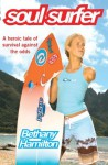 Soul Surfer: A True Story of Faith, Family and Fighting to Get Back on the Board - Bethany Hamilton