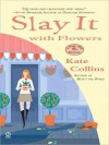 Slay It With Flowers - Kate Collins