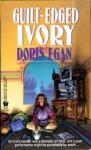 Guilt-Edged Ivory - Doris Egan