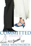 Committed, Episode 4: All Dressed Up - Nicole Ciacchella, Elizabeth Darcy, Anne Wentworth