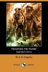 Hendricks the Hunter (Illustrated Edition) (Dodo Press) - W.H.G. Kingston