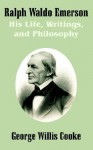 Ralph Waldo Emerson: His Life, Writings, and Philosophy - George Willis Cooke