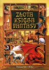 Złota księga fantasy - Ursula K. Le Guin, Robert Silverberg, Philip K. Dick, Poul Anderson, Robert Bloch, Clifford D. Simak, Roger Zelazny, Fritz Leiber, Gene Wolfe, Ray Bradbury, Ted Chiang, Harlan Ellison, Terry Bisson, James Graham Ballard, Jorge Luis Borges, Theodore Sturgeon, James Blish,