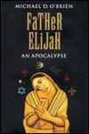 Father Elijah: An Apocalypse - Michael D. O'Brien