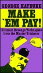 Make 'em Pay: Ultimate Revenge Techniques for the Master Trickster - George Hayduke