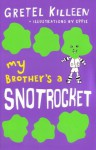 My Brother's a Snotrocket Book 3 - Gretel Killeen
