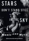 Stars Don't Stand Still in the Sky: Music and Myth - Karen Kelly, Evelyn McDonnell