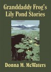Granddaddy Frog's Lily Pond Stories - Donna M. McWaters