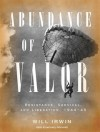 Abundance of Valor: Resistance, Survival, and Liberation: 1944-45 - Will Irwin