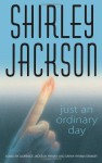 Just an Ordinary Day: The Uncollected Stories Of Shirley Jackson - Shirley Jackson