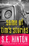 Some of Tim's Stories - S.E. Hinton