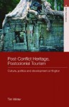Post-Conflict Heritage, Postcolonial Tourism: Tourism, Politics and Development at Angkor - Timothy J. Winter