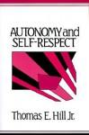 Autonomy and Self-Respect - Thomas E. Hill
